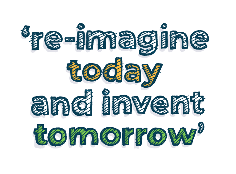 re-imagine today and rethink tomorrow